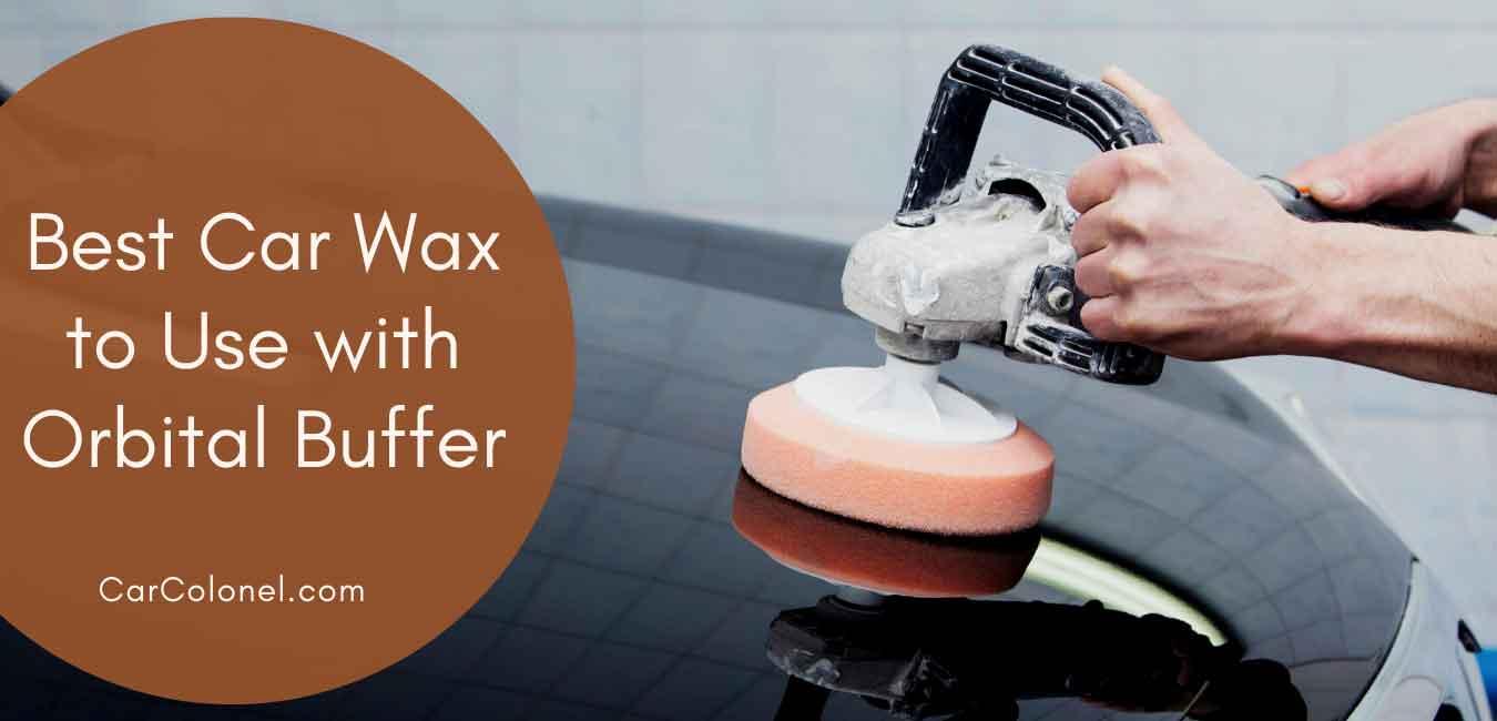 best car wax to use with orbital buffer