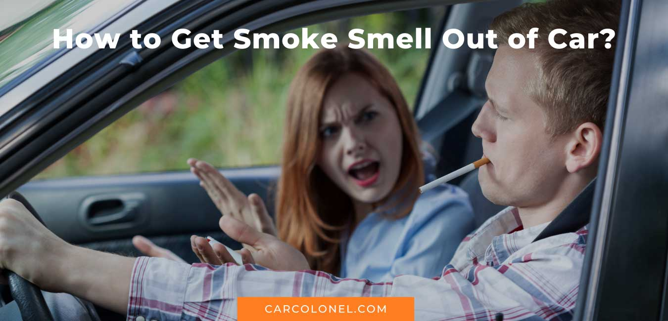 How to Get Smoke Smell Out of Car?